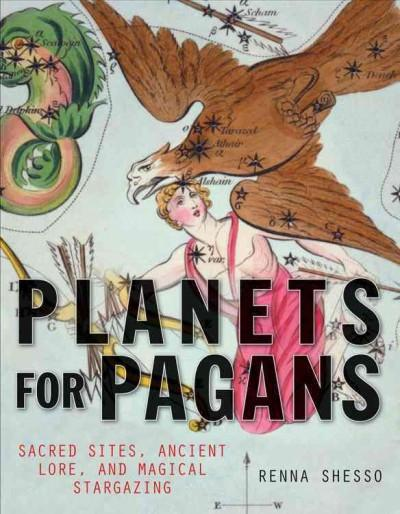 Planets for Pagans : Sacred Sites, Ancient Lore, and Magical Stargazing