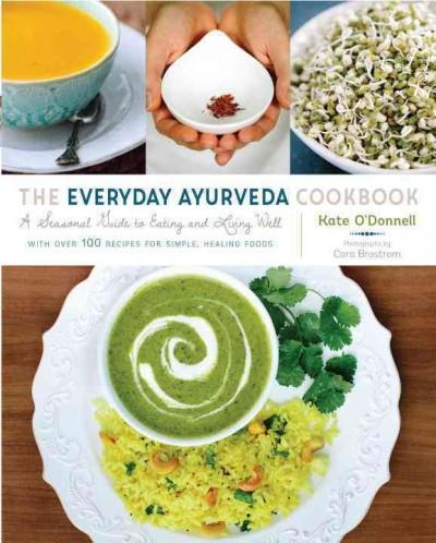 Everyday Ayurveda Cookbook : A Seasonal Guide to Eating and Living Well