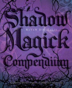 Shadow Magick Compendium : Exploring Darker Aspects of Magickal Spirituality