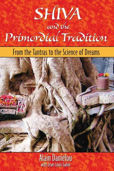 Shiva And the Primordial Tradition : From the Tantras to the Science of Dreams