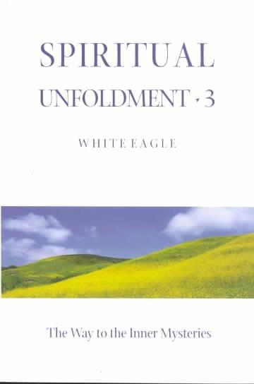 Spiritual Unfoldment 3 : The Way to the Inner Mysteries