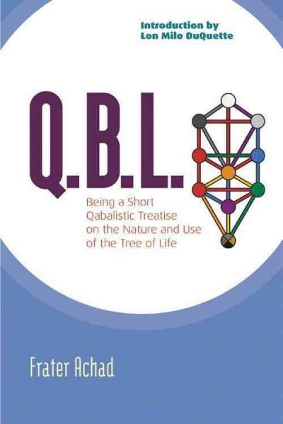 Q.B.L. or The Bride's Reception : Being A Qabalistic Treatise on the Nature and Use of the Tree of Life