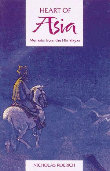 Heart of Asia : Memoirs from the Himalayas