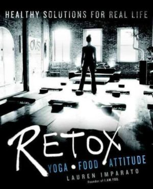 Retox : Yoga, Food, Attitude: Healthy Solutions for Real Life