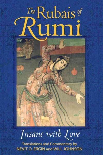 Rubais of Rumi : Insane With Love