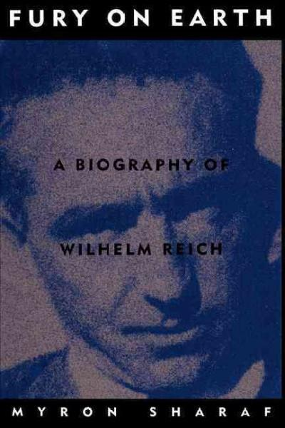 Fury on Earth : A Biography of Wilhelm Reich