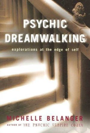 Psychic Dreamwalking : Explorations at the Edge of Self