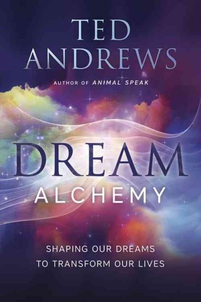 Dream Alchemy : Shaping Our Dreams to Transform Our Lives