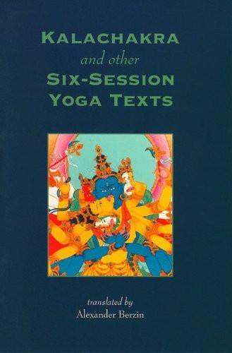Kalachakra and Other Six-Session Yoga Texts