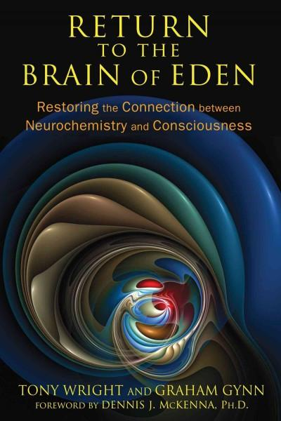 Return to the Brain of Eden : Restoring the Connection Between Neurochemistry and Consciousness