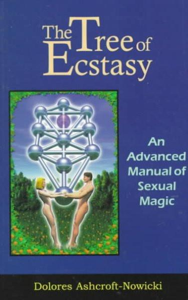 Tree of Ecstasy : An Advanced Manual of Sexual Magic