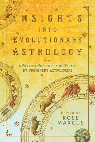 Insights into Evolutionary Astrology : A Diverse Collection of Essays by Prominent Astrologers