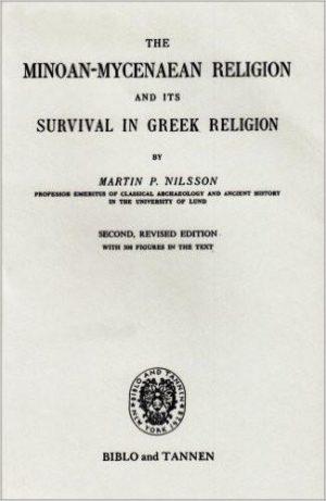 Minoan-Mycenaean Religion, and Its Survival in Greek Religion