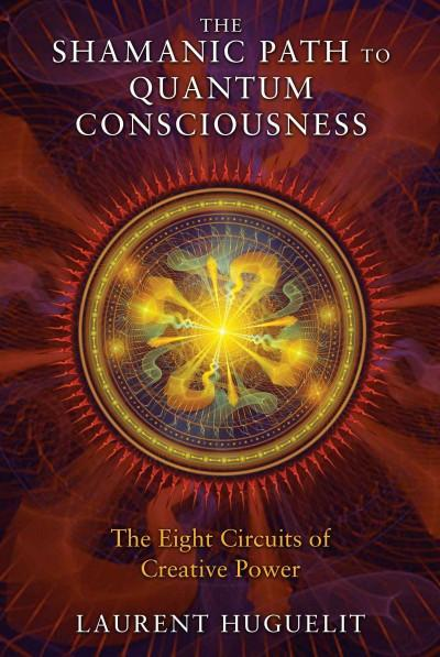 Shamanic Path to Quantum Consciousness : The Eight Circuits of Creative Power