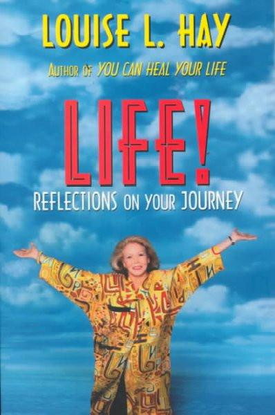 Life! : Reflections on Your Journey