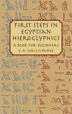 First Steps in Egyptian Hieroglyphics : A Book for Beginners