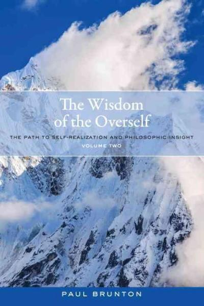 Wisdom of the Overself : The Path to Self-Realization and Philosophic Insight