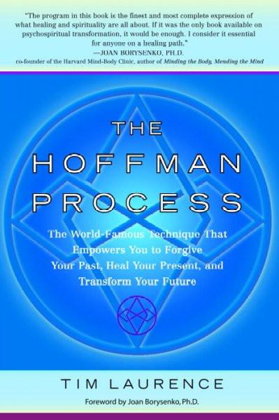 Hoffman Process : The World-Famous Technique That Empowers You to Forgive Your Past, Heal Your Present, and Transform Your Future