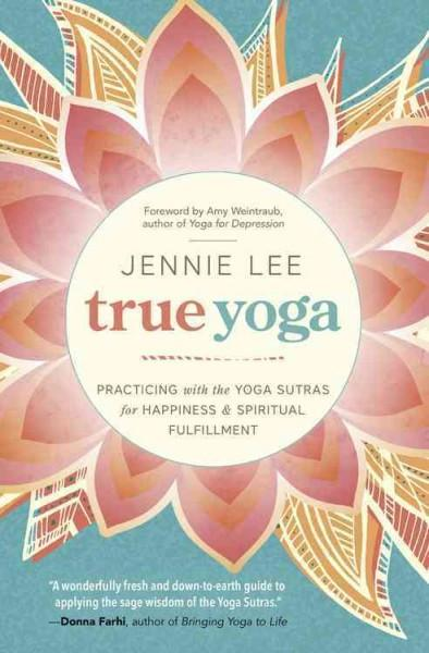 True Yoga : Practicing With the Yoga Sutras for Happiness & Spiritual Fulfillment