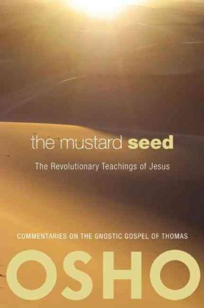Mustard Seed : The Revolutionary Teachings of Jesus: Commentaries on the Gnostic Gospel of Thomas