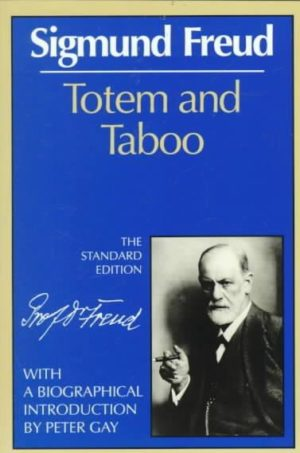 Totem and Taboo; Some Points of Agreement Between the Mental Lives of Savages and Neurotics.