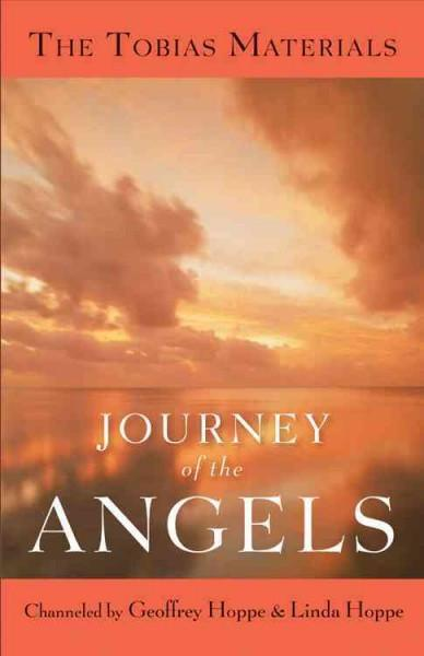 Journey of the Angels : The Tobias Materials