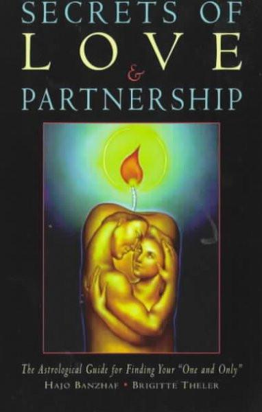 """Secrets of Love & Partnership : The Astrological Guide for Finding Your """"One and Only"""""""