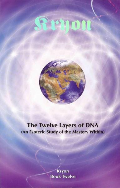 Twelve Layers of DNA : An Esoteric Study of the Mastery Within