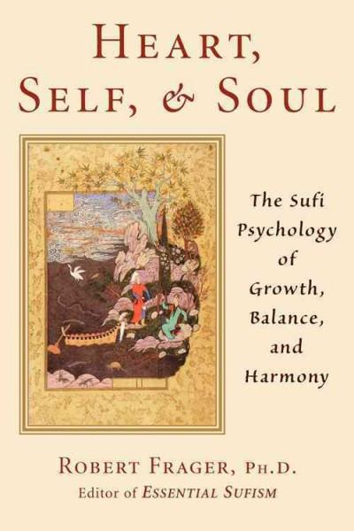 Heart, Self, & Soul : The Sufi Psychology of Growth, Balance, and Harmony