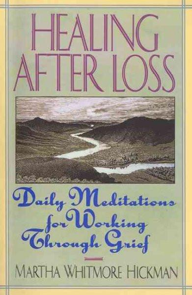Healing After Loss : Daily Meditations for Working Through Grief
