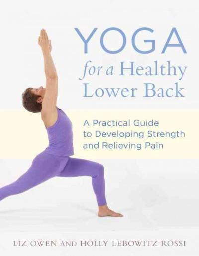 Yoga for a Healthy Lower Back : A Practical Guide to Developing Strength and Relieving Pain