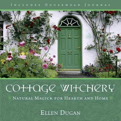 Cottage Witchery : Natural Magick For Hearth And Home