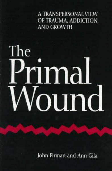 Primal Wound : A Transpersonal View of Trauma, Addiction, and Growth
