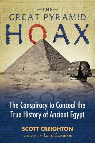 Great Pyramid Hoax : The Conspiracy to Conceal the True History of Ancient Egypt