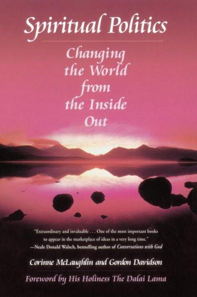 Spiritual Politics : Changing the World from the Inside Out
