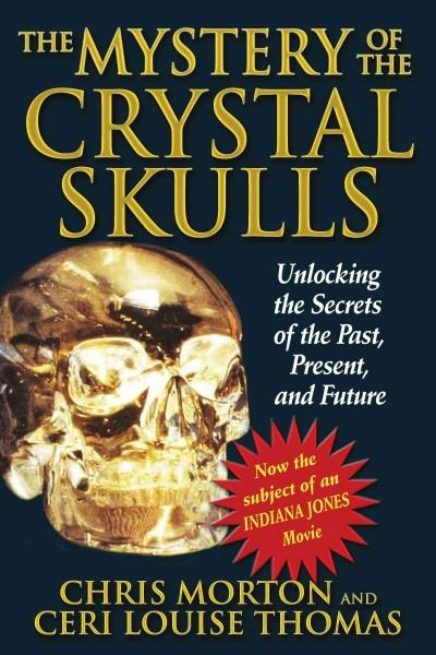 Mystery of the Crystal Skulls : Unlocking the Secrets of the Past, Present, and Future