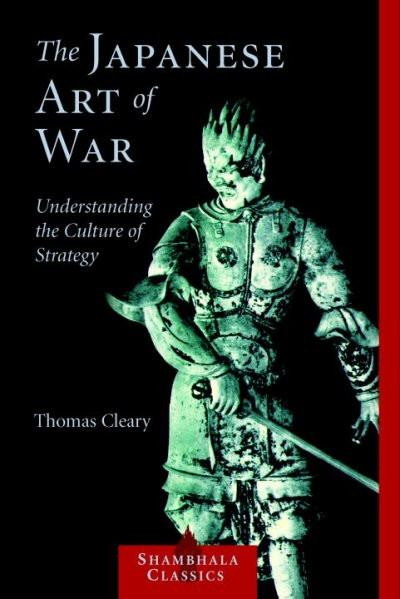 Japanese Art Of War : Understanding The Culture Of Strategy