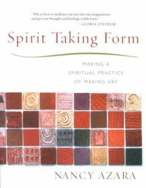 Spirit Taking Form : Making a Spiritual Practice of Making Art