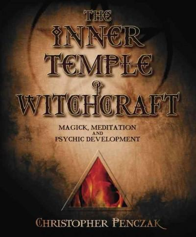 Inner Temple of Witchcraft : Magick, Meditation and Psychic Development