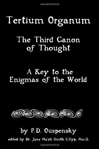 Tertium Organum : The Third Canon of Thought, a Key to the Enigmas of the World