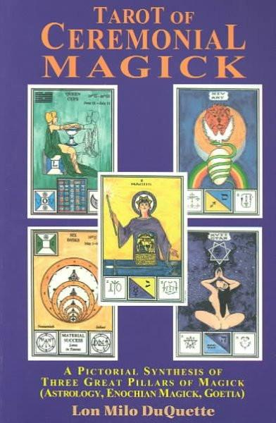 Tarot of Ceremonial Magick : A Pictorial Synthesis of Three Great Pillars of Magick : Enochian, Goetia, Astrology