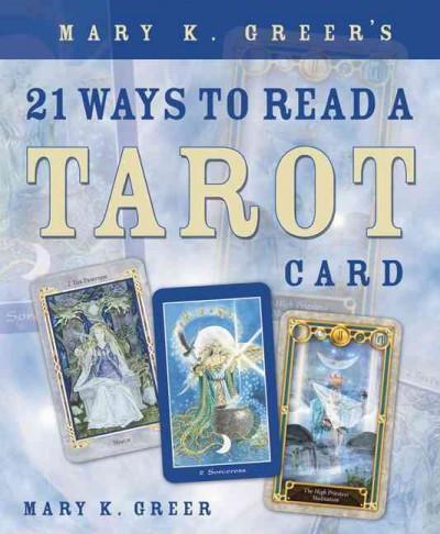 Mary K Greer's 21 Ways to Read A Tarot Card