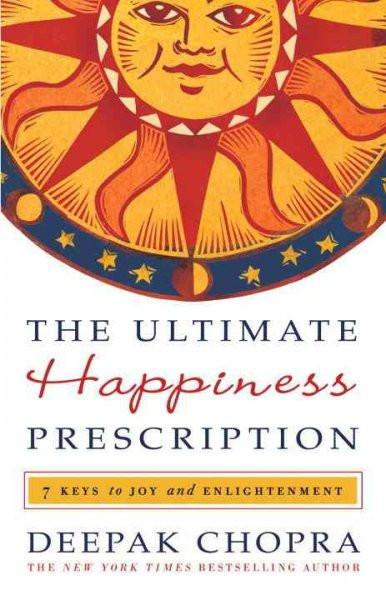 Ultimate Happiness Prescription : Seven Keys to a Life of Joy and Enlightenment