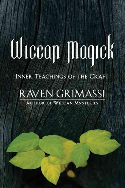 Wiccan Magick : Inner Teachings of the Craft