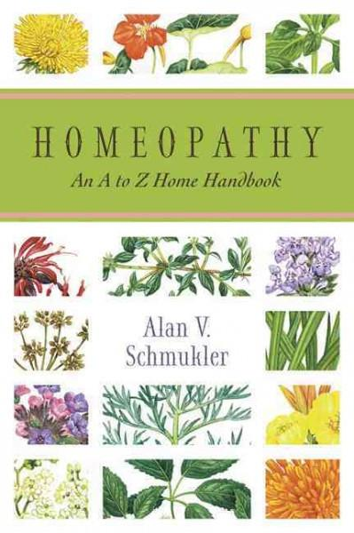 Homeopathy : An A to Z Home Handbook