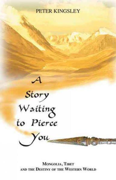 Story Waiting to Pierce You : Mongolia, Tibet and the Destiny of the Western World