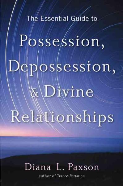Essential Guide to Possession, Depossession & Divine Relationship