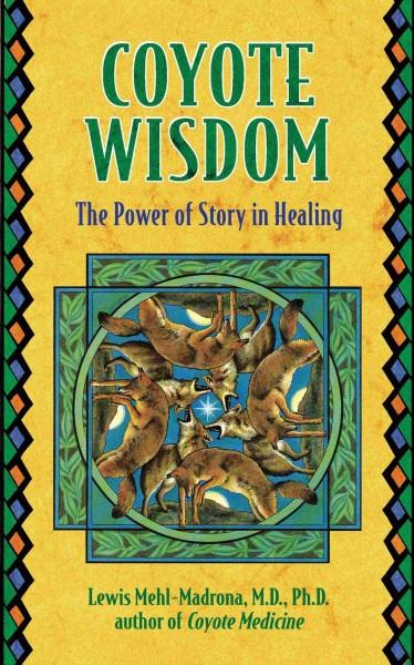 Coyote Wisdom : The Power of Story in Healing