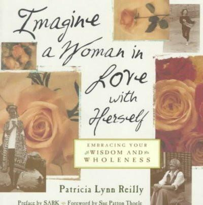 Imagine a Woman in Love With Herself : Embracing Your Wisdom and Wholeness