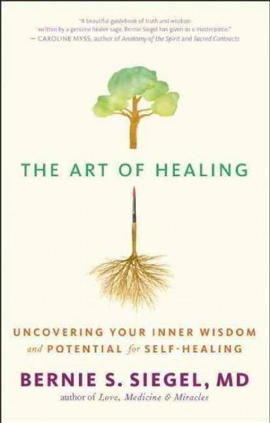 Art of Healing : Uncovering Your Inner Wisdom and Potential for Self-Healing